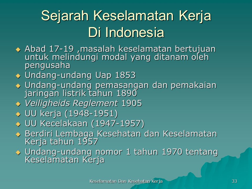 Keselamatan Dan Kesehatan Kerja 33 Sejarah Keselamatan Kerja Di Indonesia  Abad 17-19,masalah keselamatan bertujuan untuk melindungi modal yang ditan