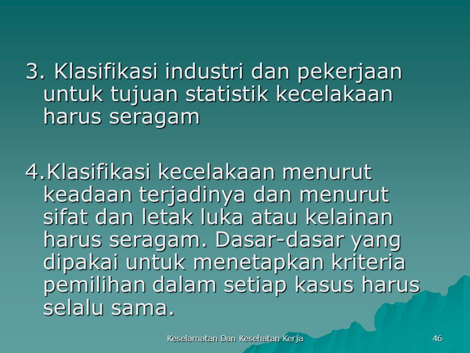 Keselamatan Dan Kesehatan Kerja 46 3. Klasifikasi industri dan pekerjaan untuk tujuan statistik kecelakaan harus seragam 4.Klasifikasi kecelakaan menu