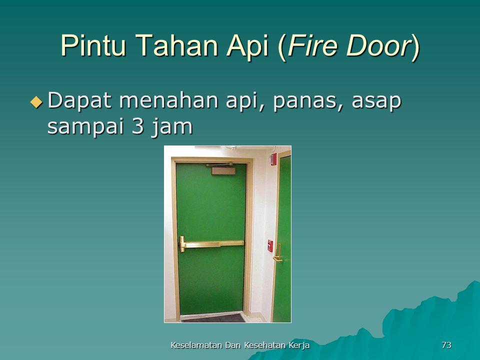 Keselamatan Dan Kesehatan Kerja 73 Pintu Tahan Api (Fire Door)  Dapat menahan api, panas, asap sampai 3 jam