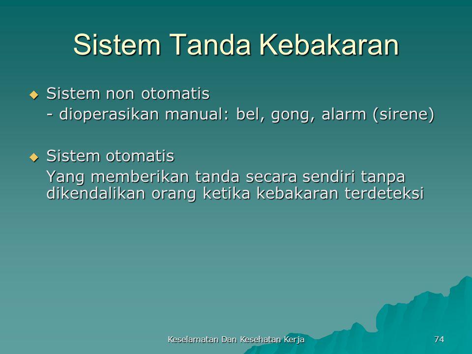 Keselamatan Dan Kesehatan Kerja 74 Sistem Tanda Kebakaran  Sistem non otomatis - dioperasikan manual: bel, gong, alarm (sirene)  Sistem otomatis Yan