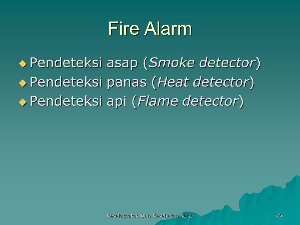 Keselamatan Dan Kesehatan Kerja 75 Fire Alarm  Pendeteksi asap (Smoke detector)  Pendeteksi panas (Heat detector)  Pendeteksi api (Flame detector)