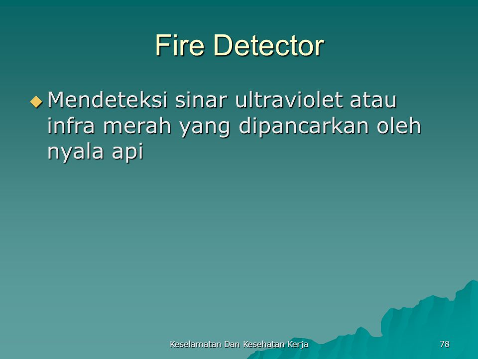 Keselamatan Dan Kesehatan Kerja 78 Fire Detector  Mendeteksi sinar ultraviolet atau infra merah yang dipancarkan oleh nyala api