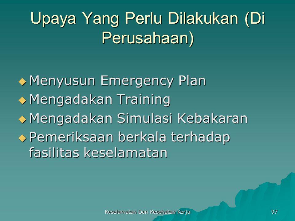 Keselamatan Dan Kesehatan Kerja 97 Upaya Yang Perlu Dilakukan (Di Perusahaan)  Menyusun Emergency Plan  Mengadakan Training  Mengadakan Simulasi Ke