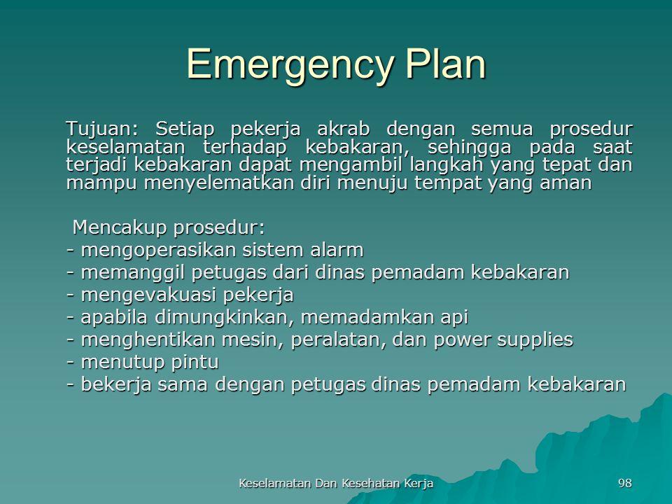 Keselamatan Dan Kesehatan Kerja 98 Emergency Plan Tujuan: Setiap pekerja akrab dengan semua prosedur keselamatan terhadap kebakaran, sehingga pada saa