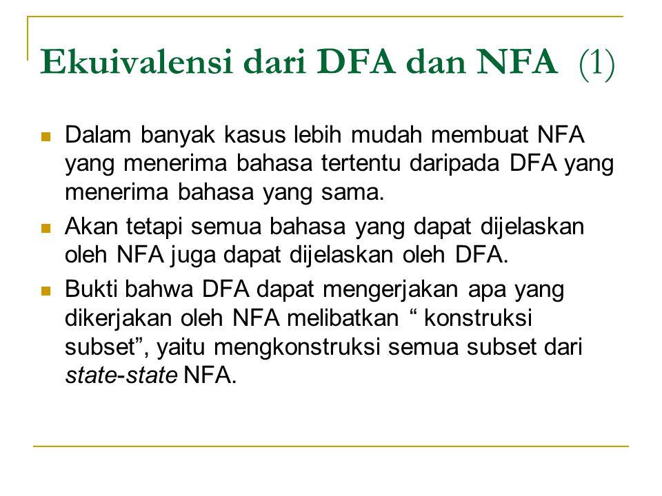 Ekuivalensi dari DFA dan NFA (1)  Dalam banyak kasus lebih mudah membuat NFA yang menerima bahasa tertentu daripada DFA yang menerima bahasa yang sam