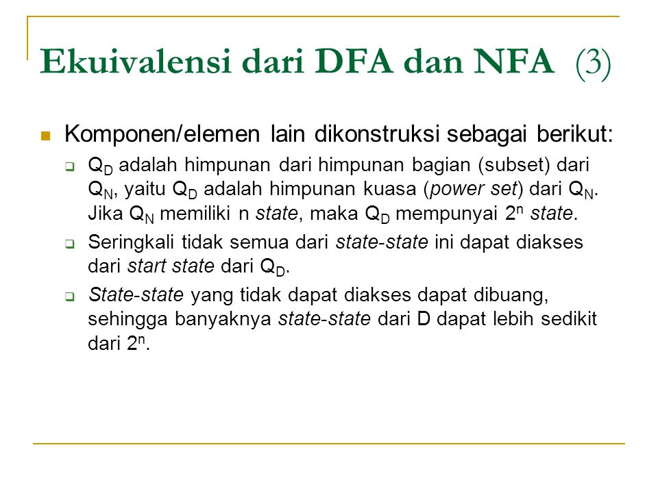 Ekuivalensi dari DFA dan NFA (3)  Komponen/elemen lain dikonstruksi sebagai berikut:  Q D adalah himpunan dari himpunan bagian (subset) dari Q N, ya