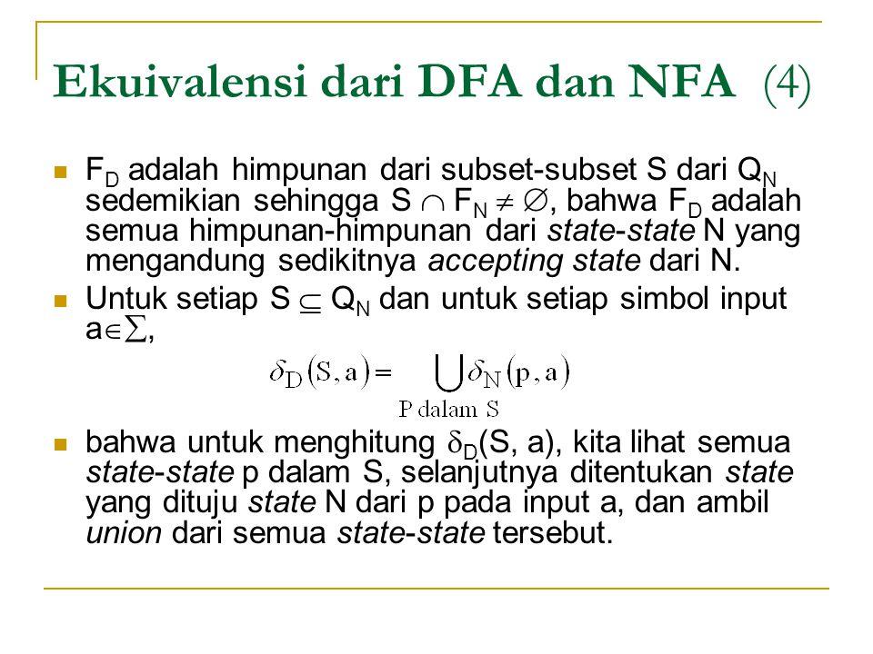 Ekuivalensi dari DFA dan NFA (4)  F D adalah himpunan dari subset-subset S dari Q N sedemikian sehingga S  F N  , bahwa F D adalah semua himpunan-
