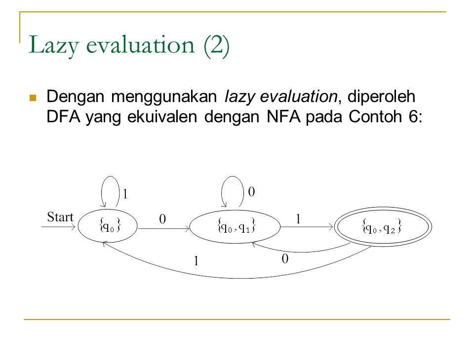 Lazy evaluation (2)  Dengan menggunakan lazy evaluation, diperoleh DFA yang ekuivalen dengan NFA pada Contoh 6: