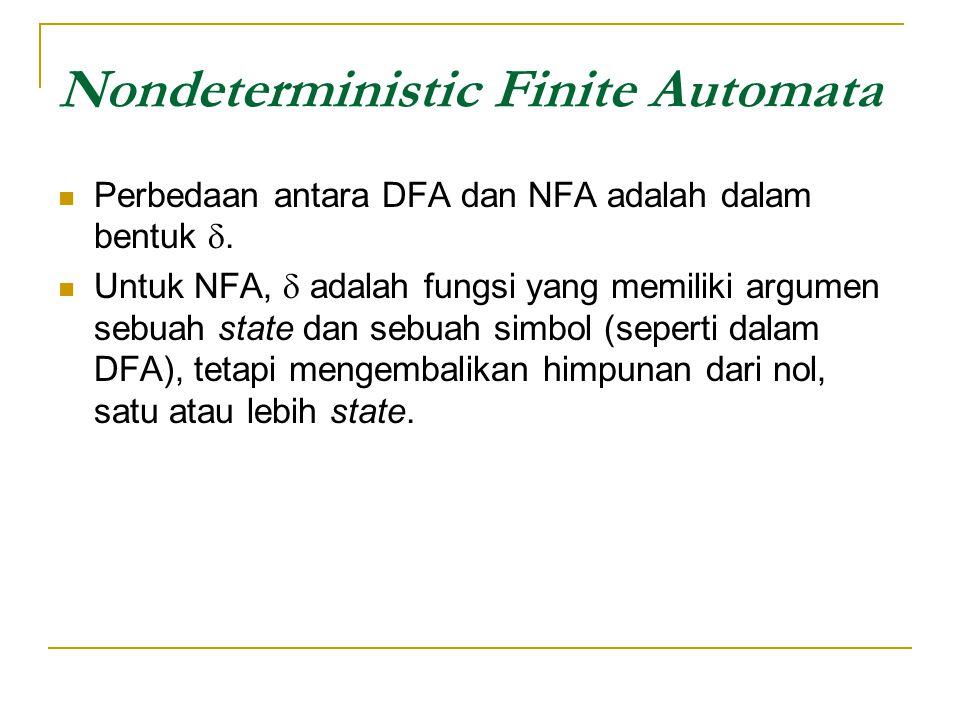 Nondeterministic Finite Automata  Perbedaan antara DFA dan NFA adalah dalam bentuk .  Untuk NFA,  adalah fungsi yang memiliki argumen sebuah state