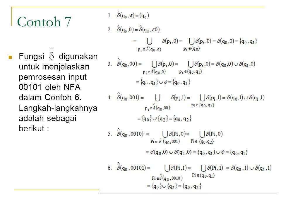Contoh 7  Fungsi digunakan untuk menjelaskan pemrosesan input 00101 oleh NFA dalam Contoh 6. Langkah-langkahnya adalah sebagai berikut :