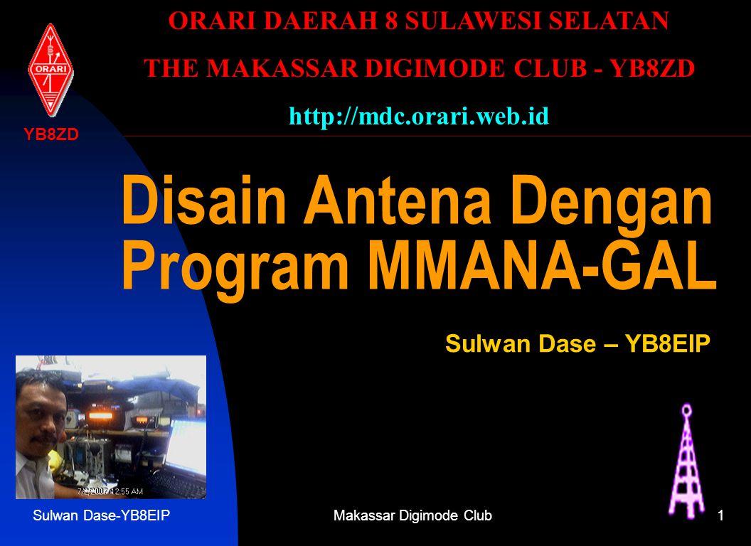Sulwan Dase-YB8EIPMakassar Digimode Club1 Disain Antena Dengan Program MMANA-GAL Sulwan Dase – YB8EIP YB8ZD ORARI DAERAH 8 SULAWESI SELATAN THE MAKASSAR DIGIMODE CLUB - YB8ZD http://mdc.orari.web.id