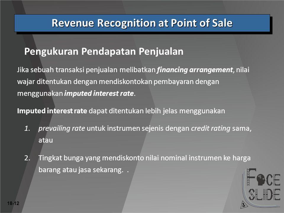 18-12 Jika sebuah transaksi penjualan melibatkan financing arrangement, nilai wajar ditentukan dengan mendiskontokan pembayaran dengan menggunakan imputed interest rate.