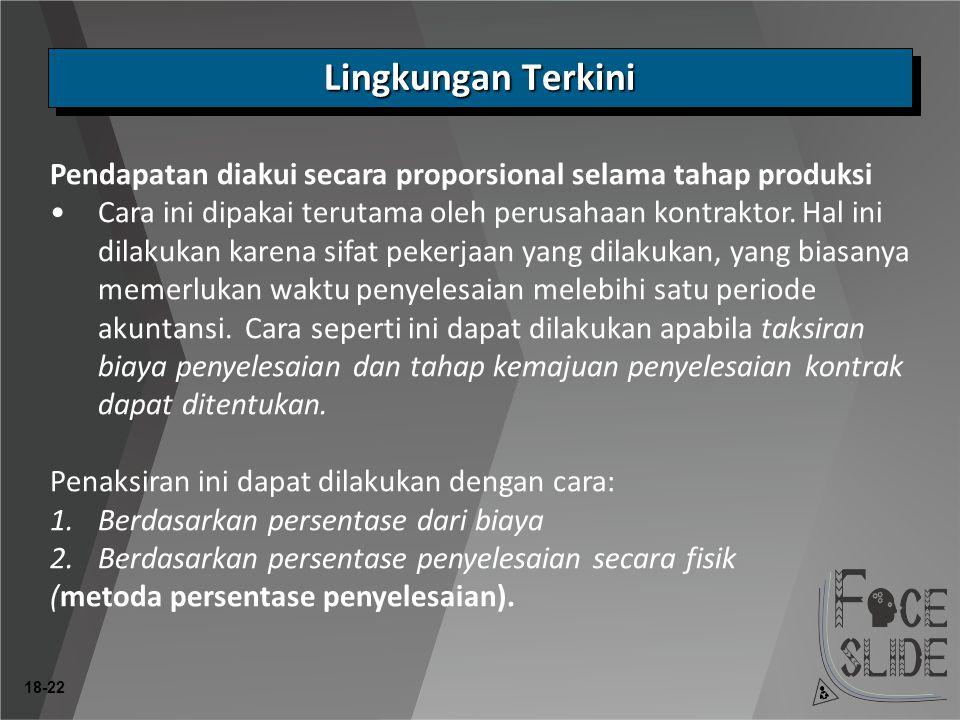 18-22 Pendapatan diakui secara proporsional selama tahap produksi •Cara ini dipakai terutama oleh perusahaan kontraktor.