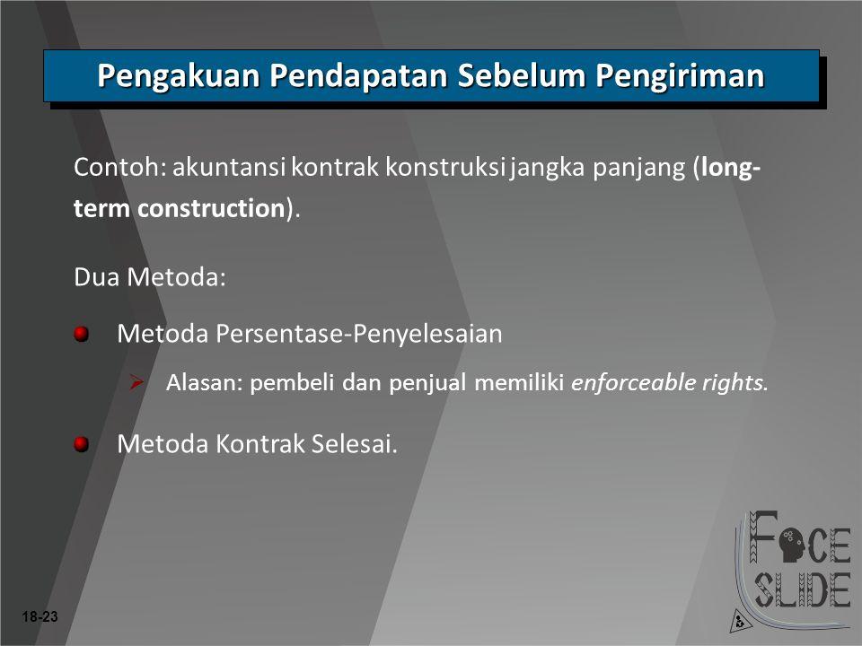 18-23 Dua Metoda: Metoda Persentase-Penyelesaian  Alasan: pembeli dan penjual memiliki enforceable rights.
