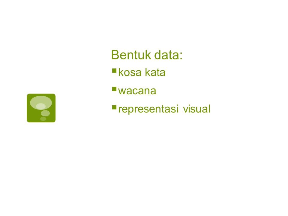 Bentuk data:  kosa kata  wacana  representasi visual