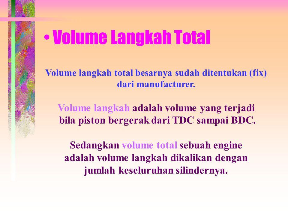 • Volume Langkah Total Volume langkah total besarnya sudah ditentukan (fix) dari manufacturer.