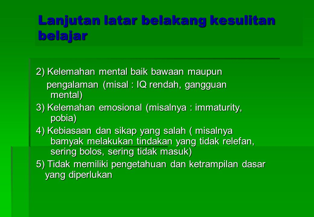 3. LATAR BELAKANG KESULITAN BELAJAR a. Faktor intern a. Faktor intern 1) Kelemahan fisik 1) Kelemahan fisik a) Kurang berfungsinya panca indera a) Kur