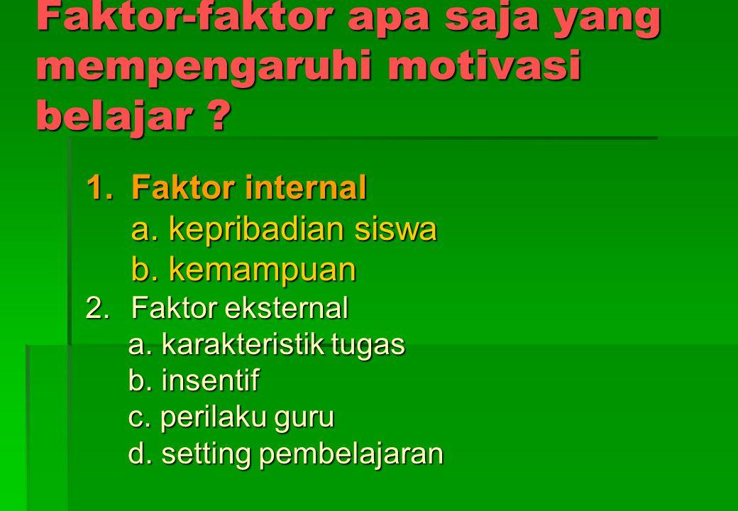 2.Dari segi sumber a. Motivasi internal, berfungsinya motivasi karena bersumber dari dalam diri individu b. Motivasi eksternal, berfungsinya motivasi