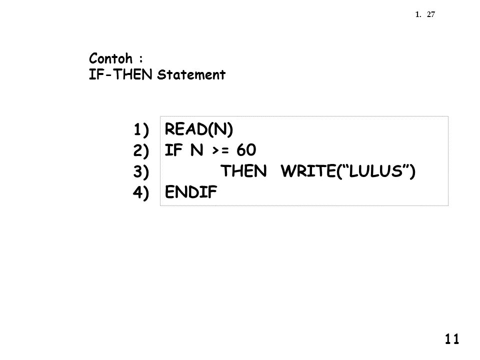 "271. Contoh : IF-THEN Statement READ(N) IF N >= 60 THEN WRITE(""LULUS"") ENDIF 1) 2) 3) 4) 11"