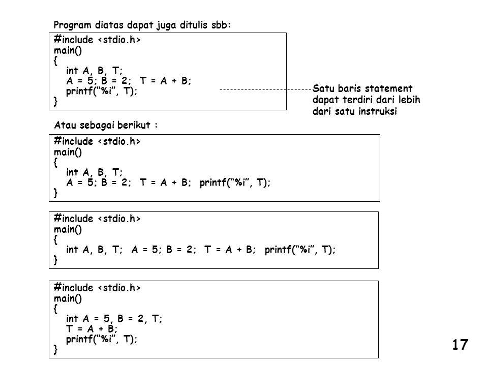 """#include main() { int A, B, T; A = 5; B = 2; T = A + B; printf(""""%i"""", T); } Program diatas dapat juga ditulis sbb: Satu baris statement dapat terdiri d"""