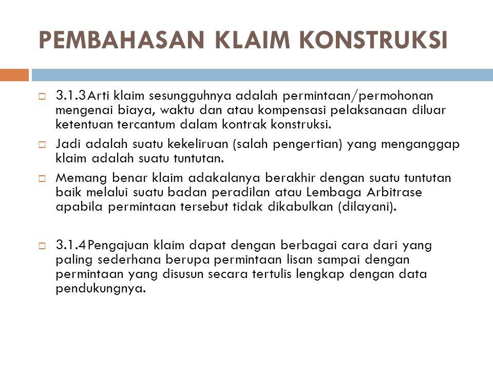 PEMBAHASAN KLAIM KONSTRUKSI  3.1.3Arti klaim sesungguhnya adalah permintaan/permohonan mengenai biaya, waktu dan atau kompensasi pelaksanaan diluar k