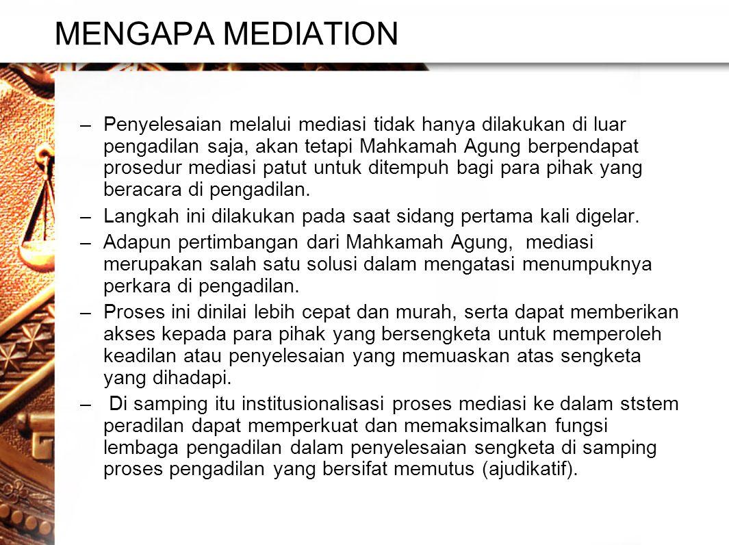 MENGAPA MEDIATION –Penyelesaian melalui mediasi tidak hanya dilakukan di luar pengadilan saja, akan tetapi Mahkamah Agung berpendapat prosedur mediasi patut untuk ditempuh bagi para pihak yang beracara di pengadilan.