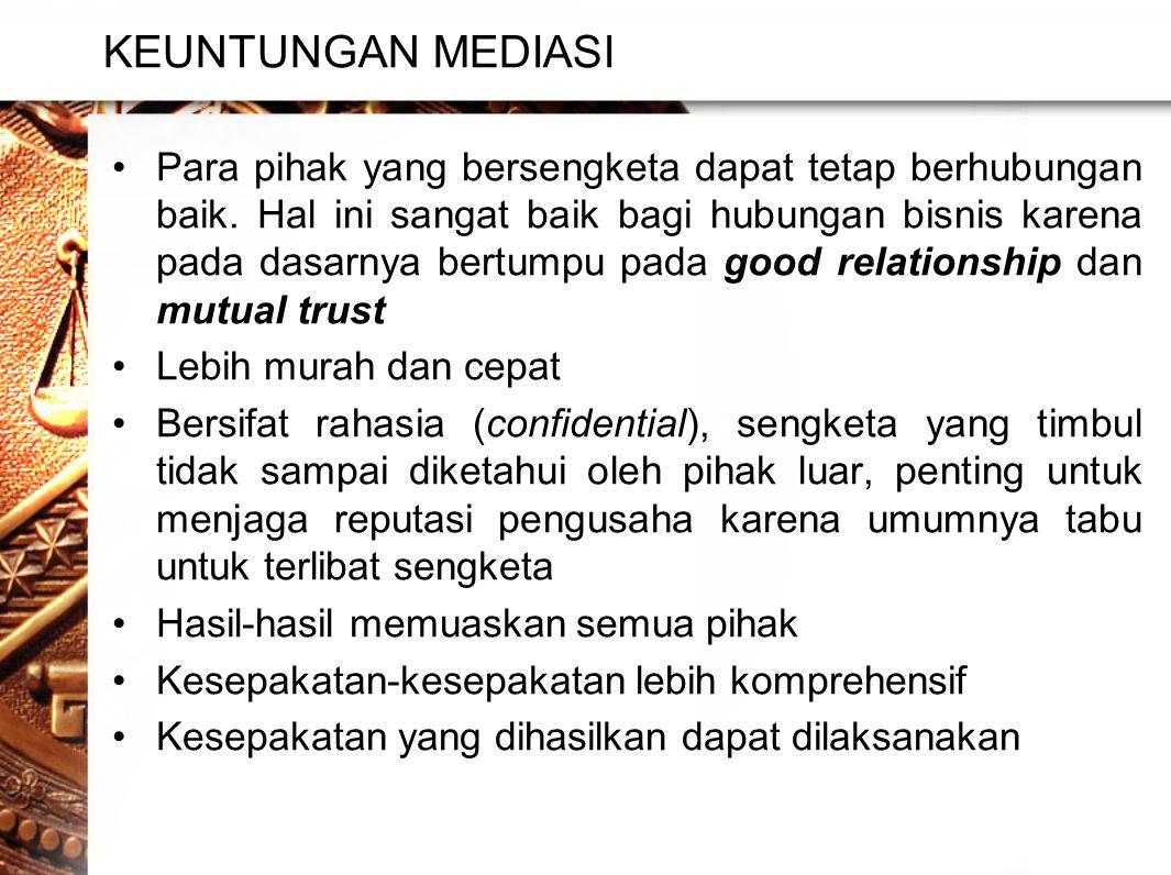 KEUNTUNGAN MEDIASI •Para pihak yang bersengketa dapat tetap berhubungan baik.