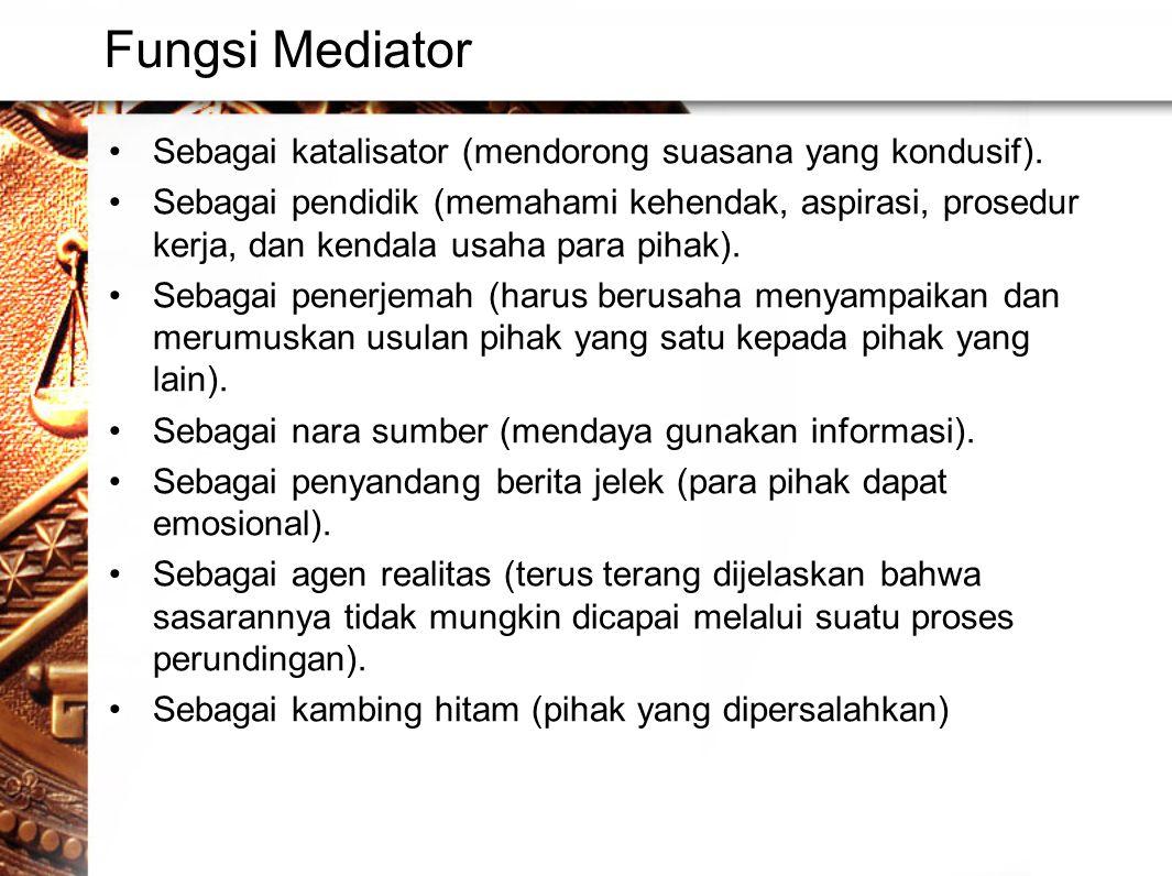 Fungsi Mediator •Sebagai katalisator (mendorong suasana yang kondusif).