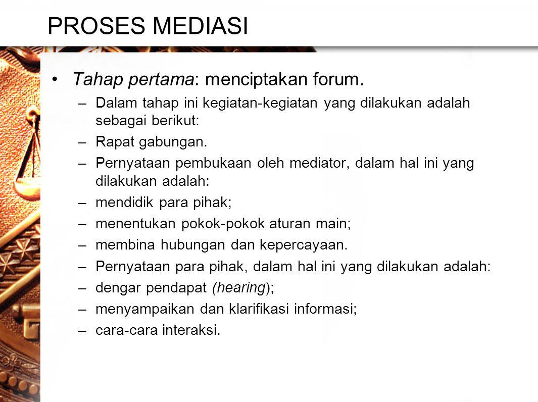 PROSES MEDIASI •Tahap pertama: menciptakan forum.