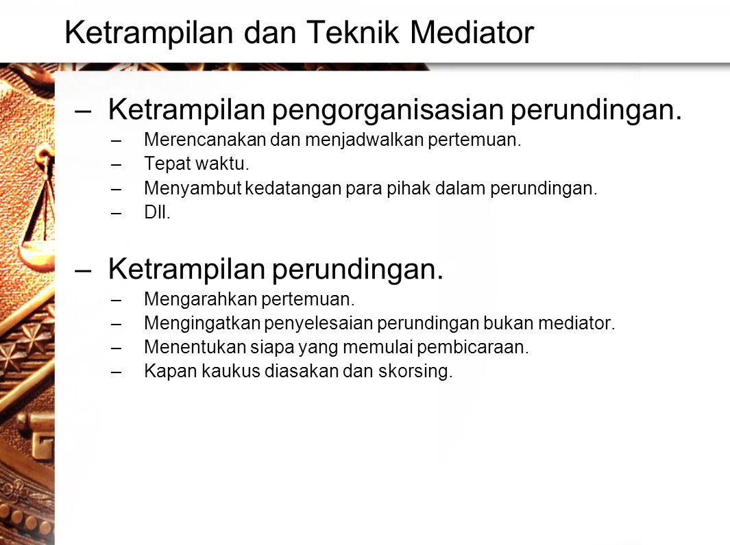 Ketrampilan dan Teknik Mediator –Ketrampilan pengorganisasian perundingan.