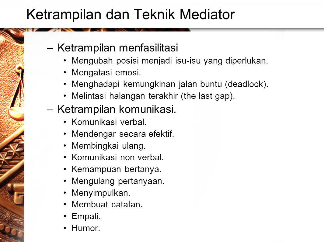Ketrampilan dan Teknik Mediator –Ketrampilan menfasilitasi •Mengubah posisi menjadi isu-isu yang diperlukan.