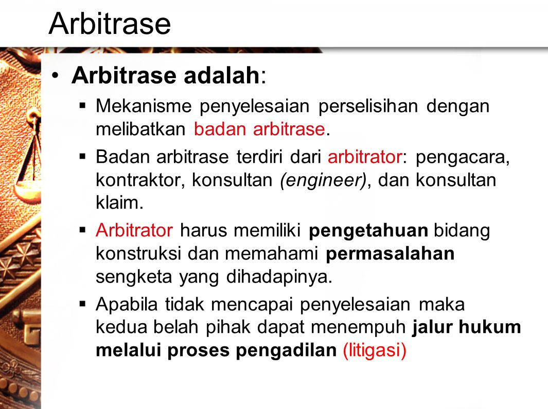 Arbitrase •Arbitrase adalah:  Mekanisme penyelesaian perselisihan dengan melibatkan badan arbitrase.