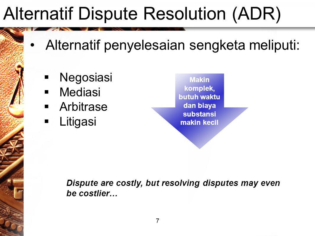 7 Alternatif Dispute Resolution (ADR) •Alternatif penyelesaian sengketa meliputi:  Negosiasi  Mediasi  Arbitrase  Litigasi Makin komplek, butuh wa
