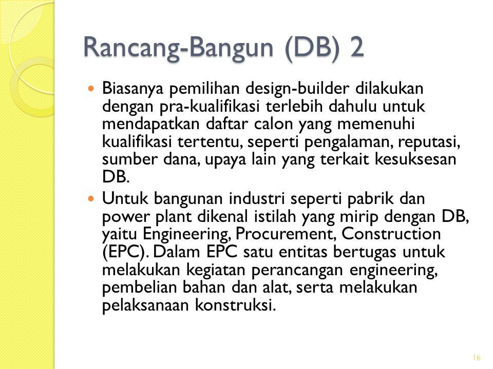 Rancang-Bangun (DB) 1  DB adalah sistem pelaksanaan proyek yang memiliki hanya satu entitas yang bertanggung jawab untuk perancangan dan pelaksanaan konstruksi sekaligus.