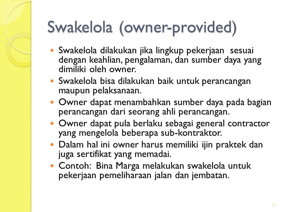Berbagai PDS  Ada beberapa pilihan PDS untuk owner: ◦ Swakelola (owner-provided delivery) ◦ Tradisional (design-bid-build/DBB) ◦ Manajemen Konstruksi (construction management/CM) ◦ Rancang Bangun (design-build/DB) ◦ Variasi DB  Sistem tradisional merupakan sistem yang banyak dipakai baik owner pemerintah maupun swasta.