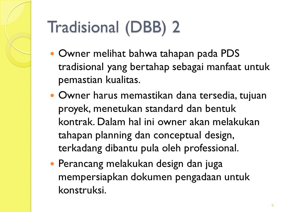 Tradisional (DBB) 1  Merupakan PDS yang ditetapkan oleh perundangan untuk pelaksanaan proyek pemerintah.