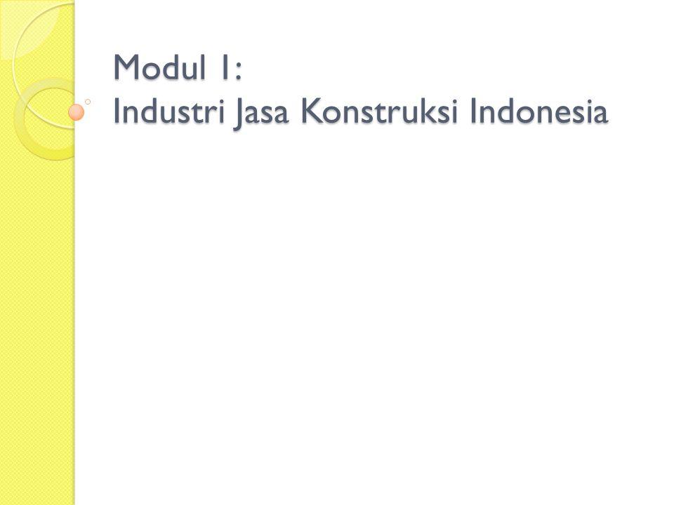ISI MODUL 1: Industri Jasa Konstruksi Indonesia  Industri Jasa Konstruksi Indonesia  Jenis-jenis Konstruksi  Pihak-pihak yang Terlibat  Undang-undang Jasa Konstruksi  Lembaga Pengembangan Jasa Konstruksi 2