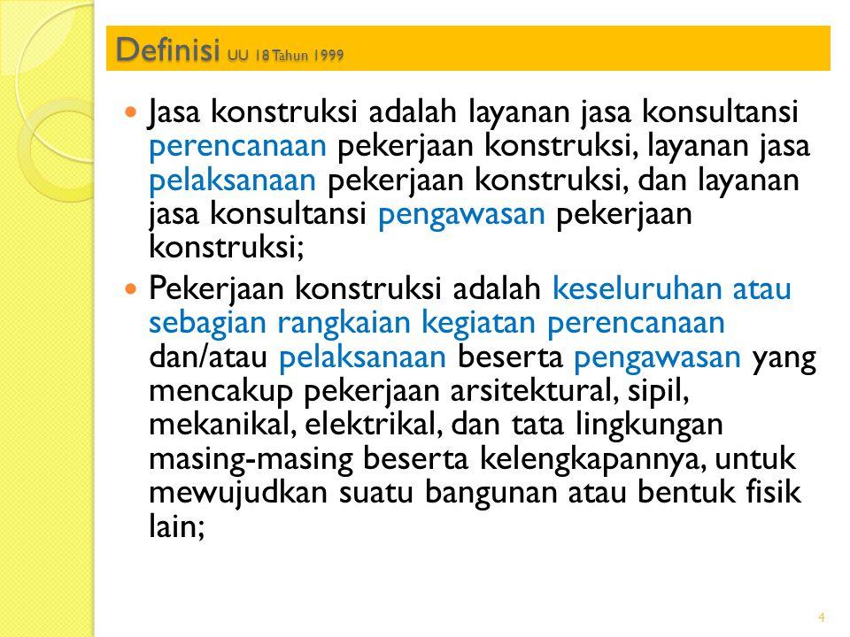 Definisi UU 18 Tahun 1999  Jasa konstruksi adalah layanan jasa konsultansi perencanaan pekerjaan konstruksi, layanan jasa pelaksanaan pekerjaan konst