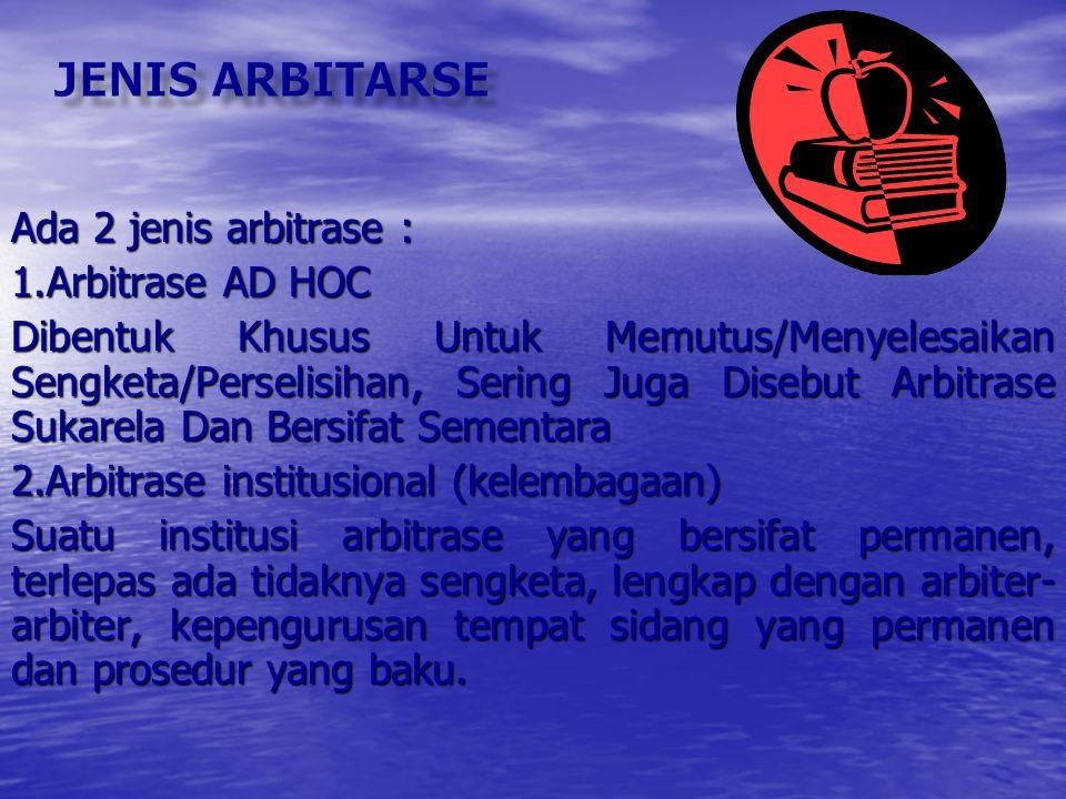 Arbitrase telah dikenal di indonesia sejak abad xix (1848) dengan diberlakukannya kitab undang-undang hukum acara perdata (reglement op de rechtsvordering atau dikenal R.V PENGERTIAN ARBITRASE  Menurut Rv, Arbitrase Adalah Suatu Bentuk Peradilan Di Luar Badan Peradilan Resmi Yang Dibentuk Dan Diselenggarakan Berdasarkan Bentuk Sukarela Dan Itikat Baik Dari Para Pihak Yang Berselisih Atau Yang Bersengketa tersebut diselesaikan oleh hakim (para ahli) yang mereka tunjuk sendiri dengan ketentuan bahwa putusan yang diambil oleh hakim atau para hakim tersebut merupakan putusan pada tingkat terakhir dan mengikat para pihak.