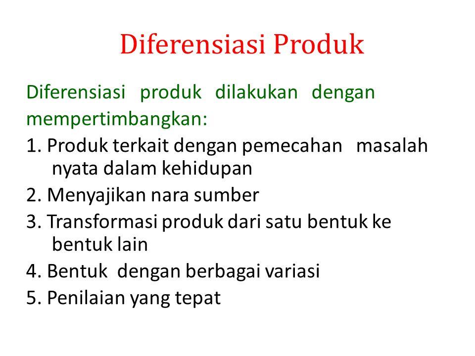 Diferensiasi Produk Diferensiasi produk dilakukan dengan mempertimbangkan: 1. Produk terkait dengan pemecahan masalah nyata dalam kehidupan 2. Menyaji
