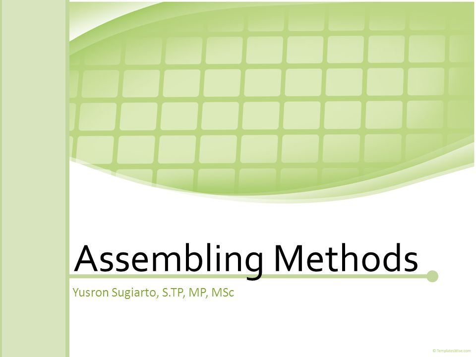 Assembling Methods Yusron Sugiarto, S.TP, MP, MSc