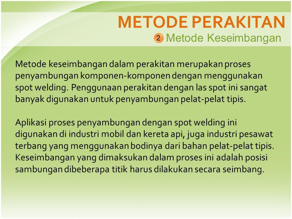 METODE PERAKITAN Metode Keseimbangan 2 Metode keseimbangan dalam perakitan merupakan proses penyambungan komponen-komponen dengan menggunakan spot wel