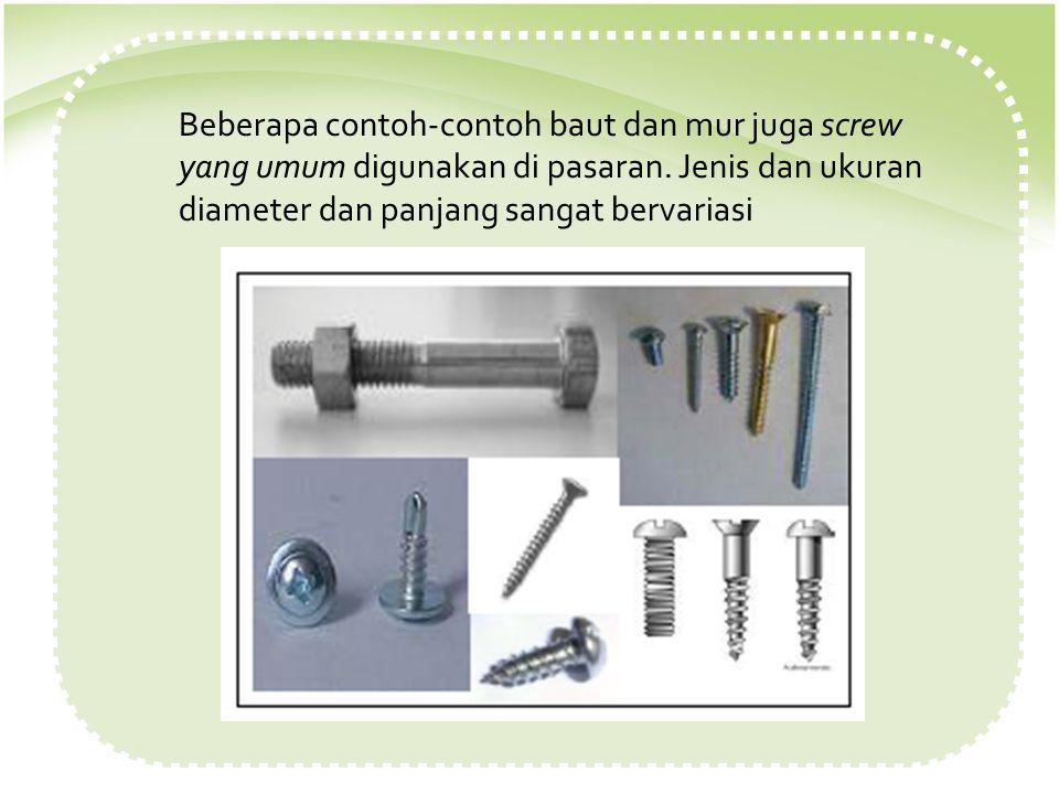Beberapa contoh-contoh baut dan mur juga screw yang umum digunakan di pasaran. Jenis dan ukuran diameter dan panjang sangat bervariasi