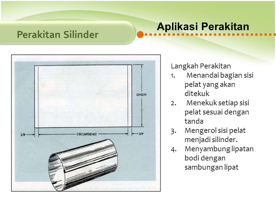 Aplikasi Perakitan Perakitan Silinder Langkah Perakitan 1. Menandai bagian sisi pelat yang akan ditekuk 2. Menekuk setiap sisi pelat sesuai dengan tan
