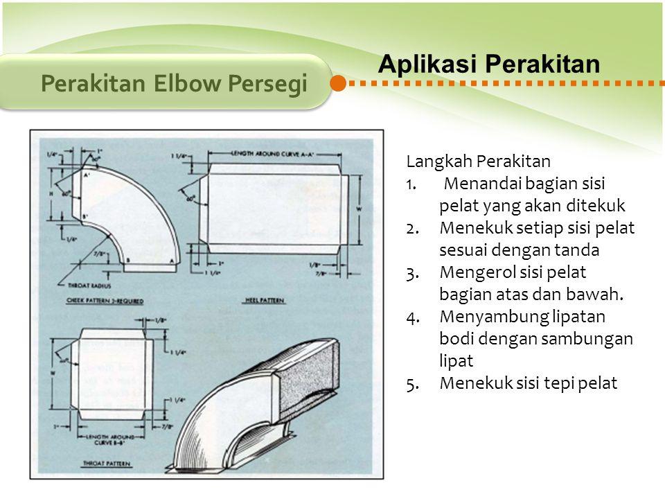 Aplikasi Perakitan Perakitan Elbow Persegi Langkah Perakitan 1. Menandai bagian sisi pelat yang akan ditekuk 2.Menekuk setiap sisi pelat sesuai dengan