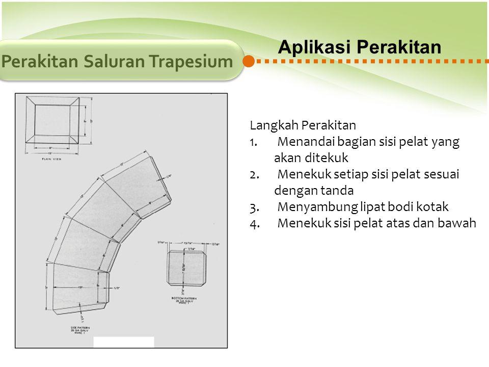 Aplikasi Perakitan Perakitan Saluran Trapesium Langkah Perakitan 1. Menandai bagian sisi pelat yang akan ditekuk 2. Menekuk setiap sisi pelat sesuai d