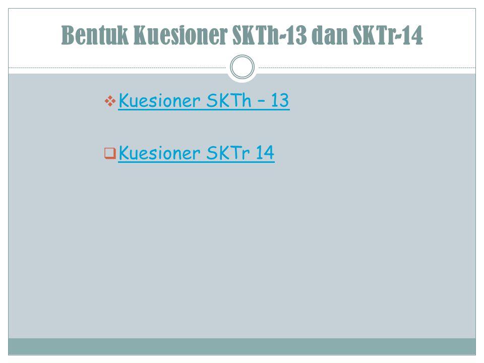 Bentuk Kuesioner SKTh-13 dan SKTr-14  Kuesioner SKTh – 13 Kuesioner SKTh – 13  Kuesioner SKTr 14 Kuesioner SKTr 14