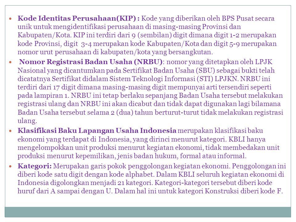  Kode Identitas Perusahaan(KIP) : Kode yang diberikan oleh BPS Pusat secara unik untuk mengidentifikasi perusahaan di masing-masing Provinsi dan Kabupaten/Kota.