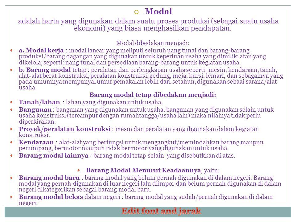  Modal adalah harta yang digunakan dalam suatu proses produksi (sebagai suatu usaha ekonomi) yang biasa menghasilkan pendapatan.