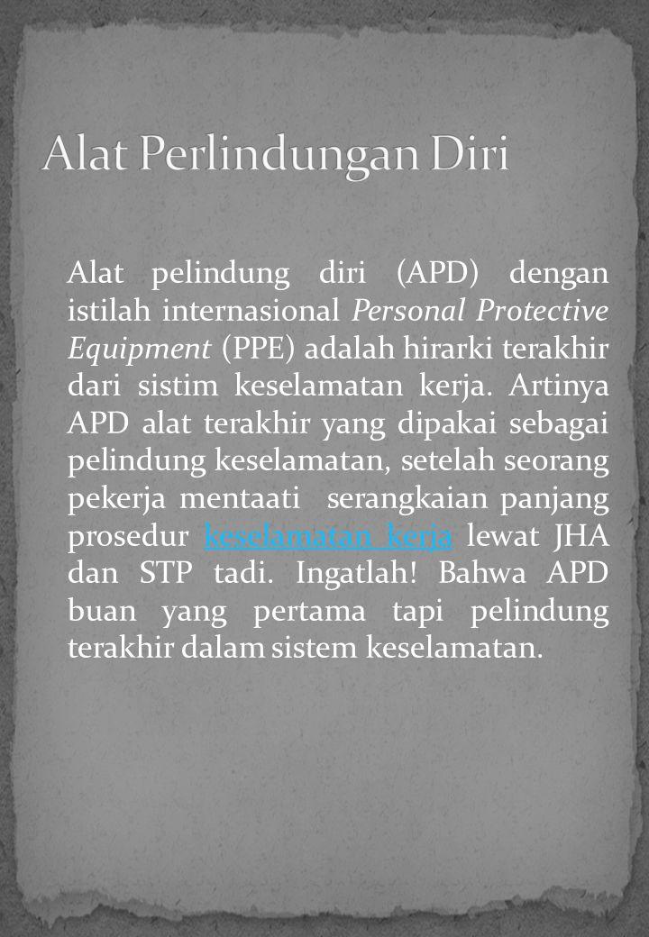 Alat pelindung diri (APD) dengan istilah internasional Personal Protective Equipment (PPE) adalah hirarki terakhir dari sistim keselamatan kerja. Arti